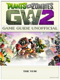 Plants Vs Zombies Garden Warfare 2 Game Guide Unofficial - Librerie.coop