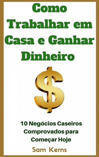 Como Trabalhar Em Casa E Ganhar Dinheiro: 10 Negócios Caseiros Comprovados Para Começar Hoje - Librerie.coop