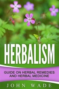 Herbalism: Guide On Herbal Remedies and Herbal Medicine - Librerie.coop