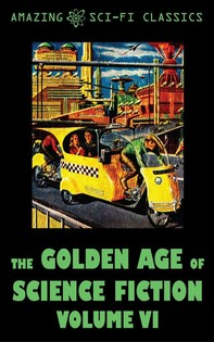 The Golden Age of Science Fiction - Volume VI - Librerie.coop