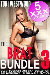 The Brat Bundle 3 : 5 XXX Stories (Older Younger Age Gap Collection Age Difference Alpha Male Bundle Collection Erotica) - Librerie.coop