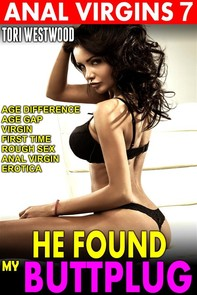 He Found My Butt Plug : Anal Virgins 7 (Age Difference Age Gap Virgin First Time Rough Sex Anal Virgin Erotica) - Librerie.coop
