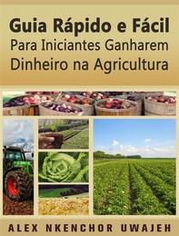 Guia Rápido E Fácil Para Iniciantes Ganharem Dinheiro Na Agricultura - Librerie.coop