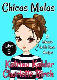 Chicas Malas: Libro 5 - El Silencio De No Tener Amigos - Librerie.coop