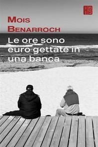 Le Ore Sono Euro Gettate In Una Banca - Librerie.coop