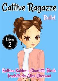 Cattive Ragazze - Libro 2: Bulle! - Librerie.coop