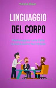 Linguaggio Del Corpo : Padroneggiare L'arte Della Comunicazione Non Verbale - Librerie.coop
