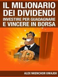 Il Milionario Dei Dividendi: Investire Per Guadagnare E Vincere In Borsa - Librerie.coop