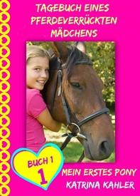 Tagebuch Eines Pferdeverrückten Mädchens - Mein Erstes Pony - Buch 1 - Librerie.coop