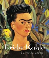 Frida Kahlo - Detrás del espejo - Librerie.coop