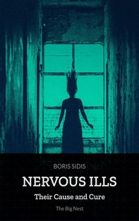 Nervous Ills, Their Cause and Cure - Librerie.coop