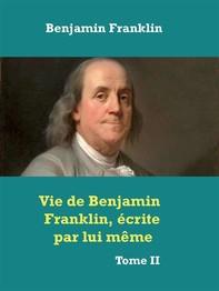 Vie de Benjamin Franklin, écrite par lui même  - Librerie.coop