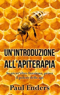 Un'Introduzione all'Apiterapia - Librerie.coop