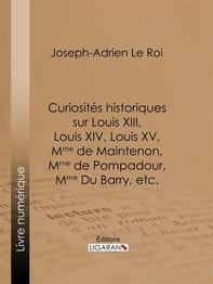 Curiosités historiques sur Louis XIII, Louis XIV, Louis XV, Mme de Maintenon, Mme de Pompadour, Mme Du Barry, etc. - Librerie.coop