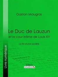 Le Duc de Lauzun et la cour intime de Louis XV - Librerie.coop