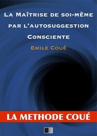 La maîtrise de soi-même par l'autosuggestion consciente - Librerie.coop