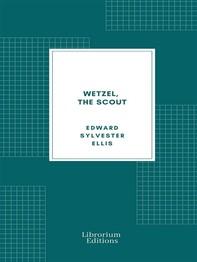 Wetzel, the Scout - Librerie.coop