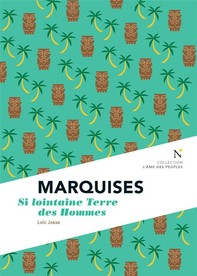 Marquises : Si lointaine Terre des Hommes - Librerie.coop
