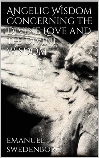 Angelic Wisdom Concerning the Divine Love and the Divine Wisdom - Librerie.coop