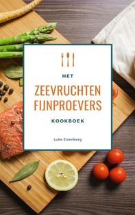 Het Zeevruchten Fijnproevers Kookboek - Librerie.coop