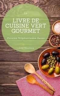 Le Livre De Cuisine Vert Gourmet - Librerie.coop