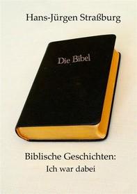 Biblische Geschichten: Ich war dabei - Librerie.coop