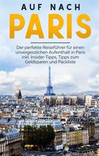Auf nach Paris: Der perfekte Reiseführer für einen unvergesslichen Aufenthalt in Paris inkl. Insider-Tipps, Tipps zum Geldsparen und Packliste - Librerie.coop