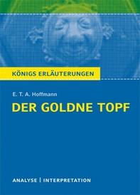 Der goldne Topf von E.T.A. Hoffmann. Textanalyse und Interpretation mit ausführlicher Inhaltsangabe und Abituraufgaben mit Lösungen. - Librerie.coop