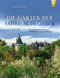 Die Gärten der Loire-Schlösser - Librerie.coop