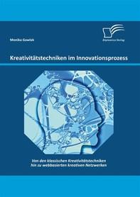 Kreativitätstechniken im Innovationsprozess: Von den klassischen Kreativitätstechniken hin zu webbasierten kreativen Netzwerken - Librerie.coop