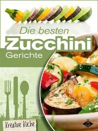 Die besten Zucchini-Rezepte - Librerie.coop