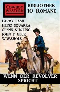 Wenn der Revolver spricht: Cowboy Western Bibliothek 10 Romane - Librerie.coop