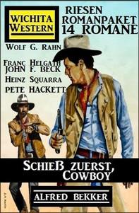Schieß zuerst, Cowboy! Wichita Western Riesen Romanpaket 14 Romane - Librerie.coop