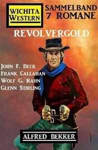 Revolvergold: Wichita Western Sammelband 7 Romane - Librerie.coop