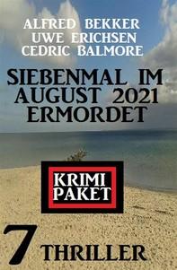 Siebenmal im August 2021 ermordet: Krimi Paket 7 Thriller - Librerie.coop