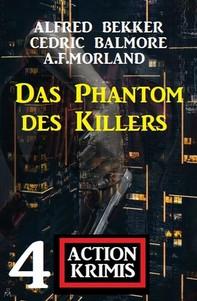 Das Phantom des Killers: 4 Action Krimis - Librerie.coop