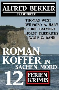 Romankoffer in Sachen Mord: Alfred Bekker präsentiert 12 Ferienkrimis - Librerie.coop