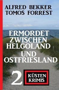 Ermordet zwischen Helgoland und Ostfriesland: 2 Küsten Krimis - Librerie.coop