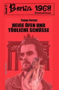 Heiße Öfen und tödliche Schüsse: Berlin 1968 Kriminalroman Band 17 - Librerie.coop