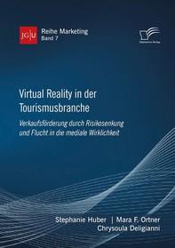 Virtual Reality in der Tourismusbranche. Verkaufsförderung durch Risikosenkung und Flucht in die mediale Wirklichkeit - Librerie.coop