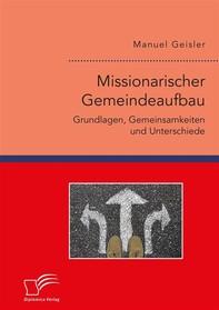 Missionarischer Gemeindeaufbau. Grundlagen, Gemeinsamkeiten und Unterschiede - Librerie.coop