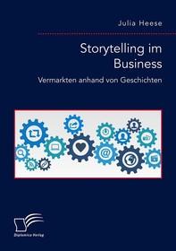 Storytelling im Business. Vermarkten anhand von Geschichten - Librerie.coop