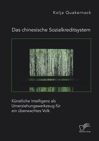 Das chinesische Sozialkreditsystem. Künstliche Intelligenz als Umerziehungswerkzeug für ein überwachtes Volk - Librerie.coop
