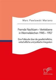 Fremde Nachbarn – Vertriebene in Wermelskirchen 1945 – 1957. Eine Fallstudie über die gesellschaftliche, wirtschaftliche und politische Integration - Librerie.coop