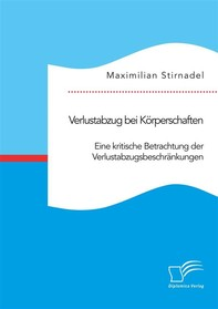 Verlustabzug bei Körperschaften. Eine kritische Betrachtung der Verlustabzugsbeschränkungen - Librerie.coop