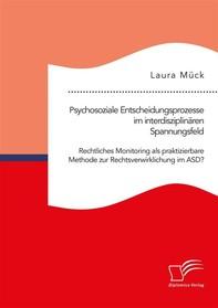 Psychosoziale Entscheidungsprozesse im interdisziplinären Spannungsfeld. Rechtliches Monitoring als praktizierbare Methode zur Rechtsverwirklichung im ASD? - Librerie.coop