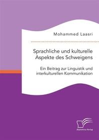 Sprachliche und kulturelle Aspekte des Schweigens. Ein Beitrag zur Linguistik und interkulturellen Kommunikation - Librerie.coop
