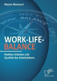 Work-Life-Balance. Mobiles Arbeiten und Qualität des Arbeitslebens - Librerie.coop