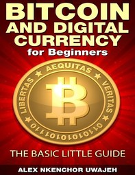 Bitcoin and Digital Currency for Beginners: The Basic Little Guide - Librerie.coop