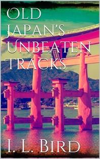 Old Japan's Unbeaten Tracks - Librerie.coop
